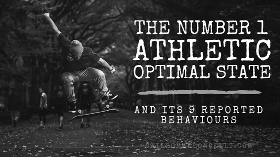 the number 1 athletic optimal state and its 9 reported behaviours, optimal state, optimal athletic state, flow state, elements of flow, behaviours of flow, 8 elements of flow state, hack into the flow state, neurochemicals of flow state, flow state for athletes, 9 elements of flow state