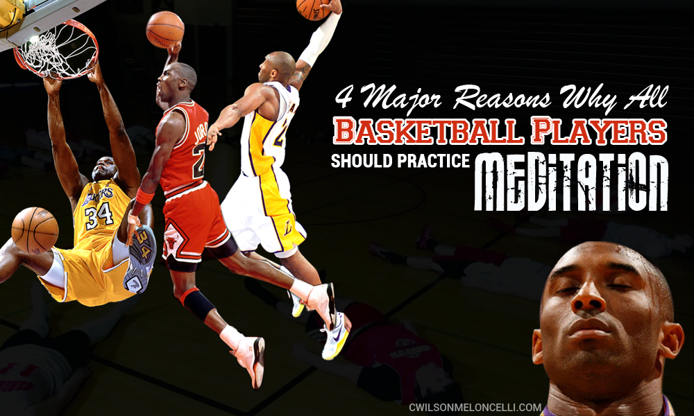 4 Major Reasons Why All Basketball Players Should Practice Meditation