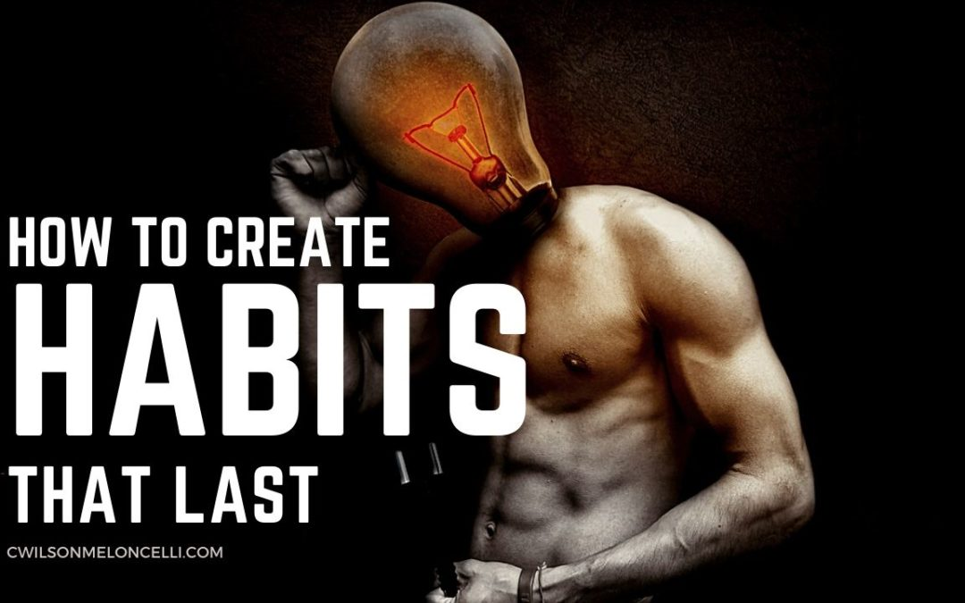 How to Create Habits that Last